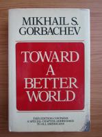 Anticariat: Mikhail S. Gorbachev - Toward a better world