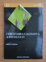 Mircea Agabrian - Cercetarea calitativa a socialului