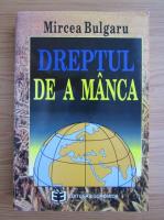 Anticariat: Mircea Bulgaru - Dreptul de a manca