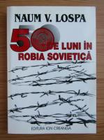 Naum V. Lospa - 50 de luni in robia sovietica