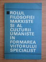 Anticariat: Rolul filosofiei marxiste si al culturii umaniste in formarea viitorului specialist