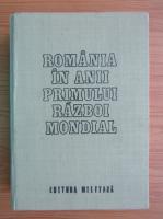 Anticariat: Romania in anii Primului Razboi Mondial (volumul 1)
