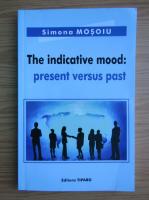 Simona Mosoiu - The indicative mood. Present versus past