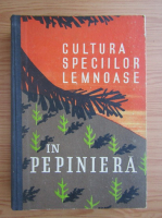 Anticariat: Stefan Rubtov - Cultura speciilor lemnoase in pepiniera