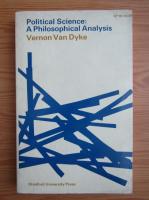 Anticariat: Vernon Van Dyke - Political science: a philosophical analysis