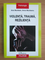 Ana Muntean - Violenta, trauma, rezilienta