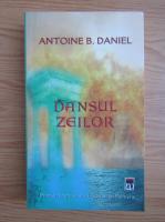 Antoine B. Daniel - Dansul zeilor (volumul 1)