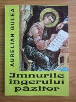 Anticariat: Aurelian Gulea - Imnurile ingerului pazitor