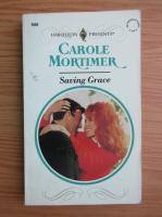 Anticariat: Carole Mortimer - Saving Grace