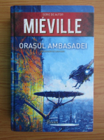 China Mieville - Orasul Ambasadei