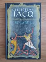 Christian Jacq - Fugarul (volumul 1)