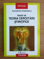 Constantin Enachescu - Tratat de teoria cercetarii stiintifice