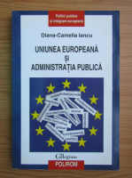 Anticariat: Diana Iancu - Uniunea Europeana si administratia publica