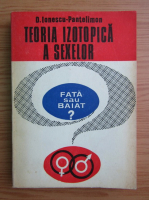 Anticariat: Dumitru Ionescu Pantelimon - Teoria izotopica a sexelor. Fata sau baiat?
