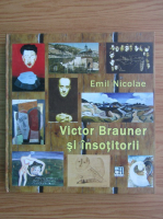Emil Nicolae - Victor Brauner si insotitorii