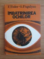 Anticariat: F. Fodor - Imbatranirea ochilor