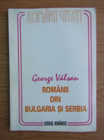 George Valsan - Romanii din Bulgaria si Serbia