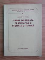 Ion Agarbiceanu - Lumina polarizata si aplicatiile ei in stiinta si tehnica