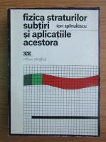 Anticariat: Ion Spinulescu - Fizica straturilor subtiri si aplicatiile acestora