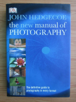 John Hedgecoe - The new manual of photography
