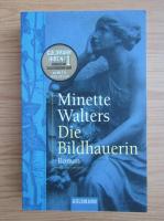 Anticariat: Minette Walters - Die Bildhauerin