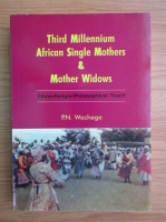 Anticariat: P. N. Wachege - Third milennium african single mother and mother widows