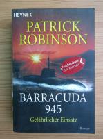 Patrick Robinson - Barracuda 945. Gefahrlicher Einsatz