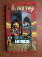 A. E. Van Vogt - Destinatia Univers