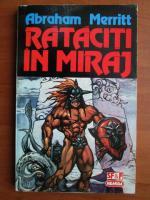 Anticariat: Abraham Merritt - Rataciti in miraj