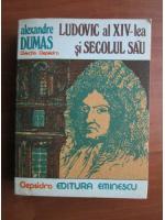 Anticariat: Alexandre Dumas - Ludovic al XIV-lea si secolul sau