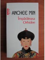 Anticariat: Anchee Min - Imparateasa Orhidee
