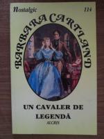 Anticariat: Barbara Cartland - Un cavaler de legenda