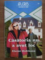 Anticariat: Elaine Robinson - Casatoria nu a avut loc