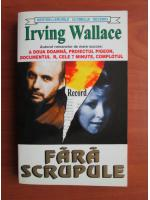 Anticariat: Irving Wallace - Fara scrupule
