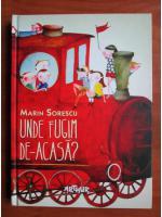 Marin Sorescu - Unde fugim de-acasa?