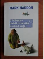 Anticariat: Mark Haddon - O intamplare ciudata cu un caine la miezul noptii
