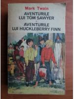 Mark Twain - Aventurile lui Tom Sawyer. Aventurile lui Huckleberry Finn