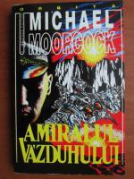 Michael Moorcock - Amiralul vazduhului