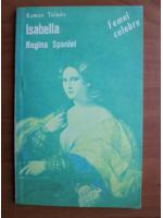 Anticariat: Ramon Toledo - Isabella, regina Spaniei
