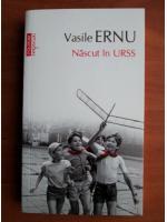 Anticariat: Vasile Ernu - Nascut in URSS