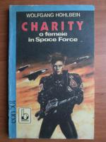 Wolfgang Hohlbein - Charity o femeie in Space Force