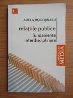 Adela Rogojinaru - Relatiile publice. Fundamente interdisciplinare