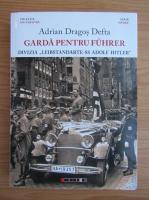 Anticariat: Adrian Dragos Defta - Garda pentru Fuhrer. Divizia Leibstandarte-SS Adolf Hitler