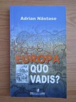 Anticariat: Adrian Nastase - Europa quo vadis? Spre o Europa unita