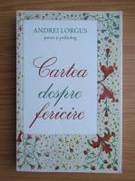 Anticariat: Andrei Lorgus - Cartea despre fericire