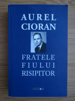 Anticariat: Aurel Cioran - Fratele fiului risipitor