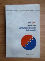 John Gray - Caine de paie. Ganduri despre oameni si alte animale