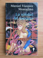 Anticariat: Manuel Vazquez Montalban - La soledad del manager