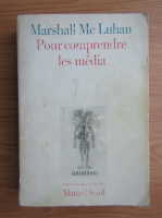 Anticariat: Marshall McLuhan - Pour comprendre les media