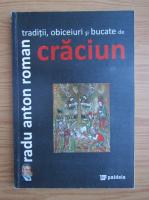 Anticariat: Radu Anton Roman - Traditii, obiceiuri si bucate de Craciun